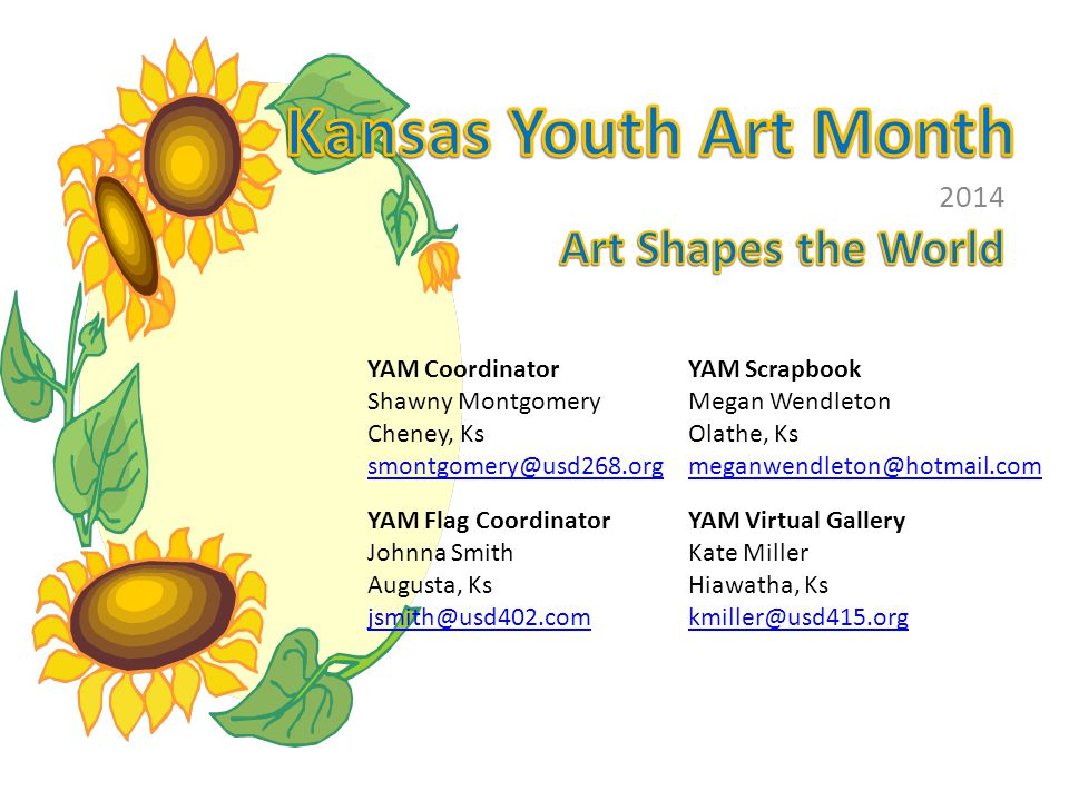 EVIDENCE OF INCREASED SUPPORT FOR YAM IN YOUR STATE Harry Hart Scholarships: Scholarships given to 2 outstanding seniors after a portfolio review of their work Ally Davis- Winfield High School Haven Bradbury- Uniontown High School 2014 Harry Hart Scholarship Recipients View more of their art and read their artist statement's by clicking here: http://www.kaea.com/hh_me m_scol.html