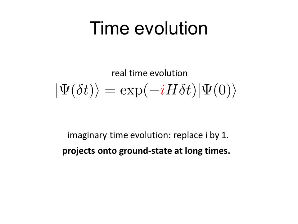 Time evolution real time evolution imaginary time evolution: replace i by 1.
