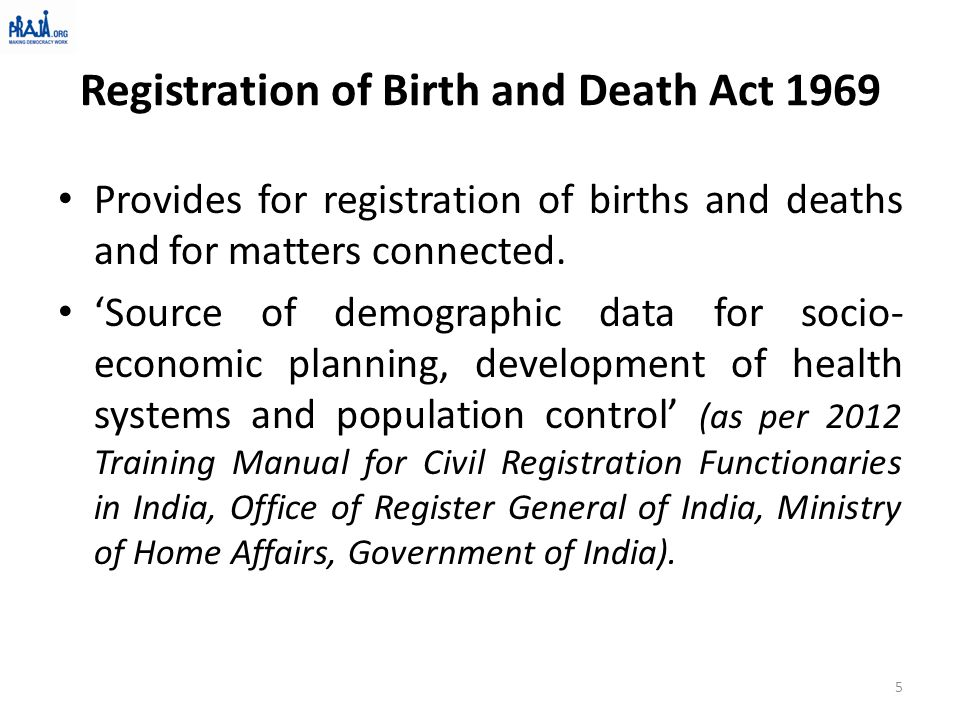 Registration of Birth and Death Act 1969 Provides for registration of births and deaths and for matters connected. 'Source of demographic data for soc