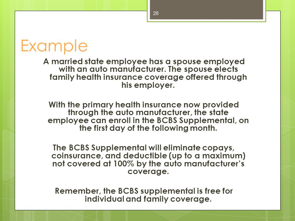 Example A married state employee has a spouse employed with an auto manufacturer. The spouse elects family health insurance coverage offered through h