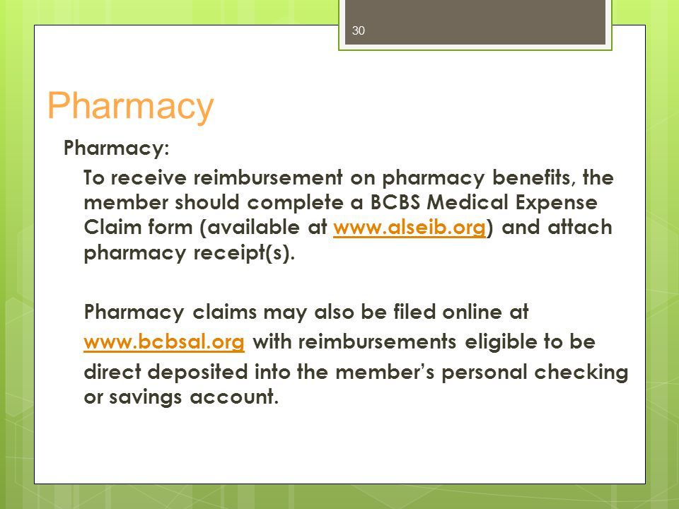 Pharmacy Pharmacy: To receive reimbursement on pharmacy benefits, the member should complete a BCBS Medical Expense Claim form (available at www.alsei