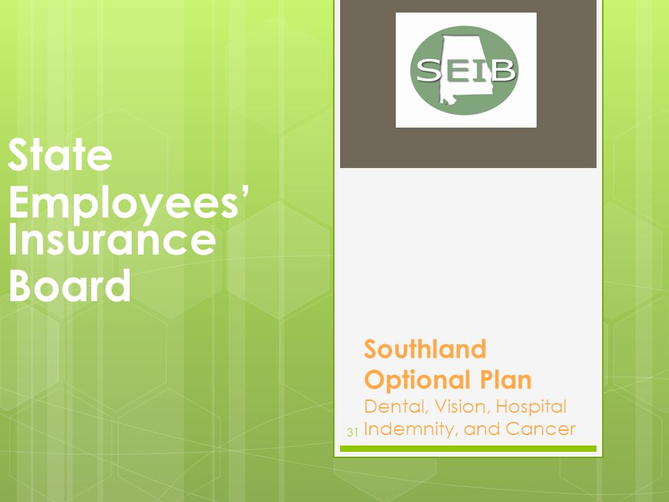 Southland Optional Plan Dental, Vision, Hospital Indemnity, and Cancer State Employees' Insurance Board 31