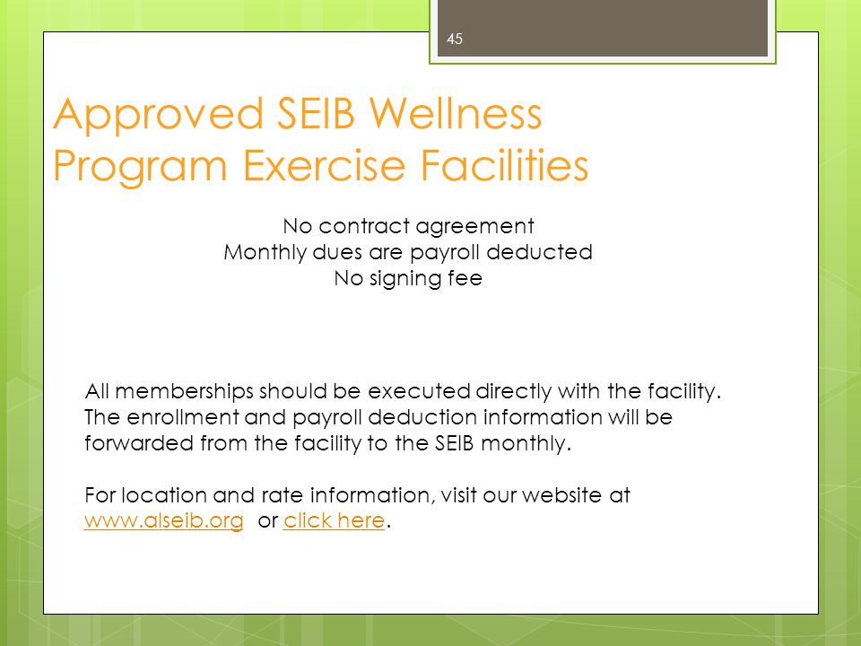 Approved SEIB Wellness Program Exercise Facilities No contract agreement Monthly dues are payroll deducted No signing fee All memberships should be ex