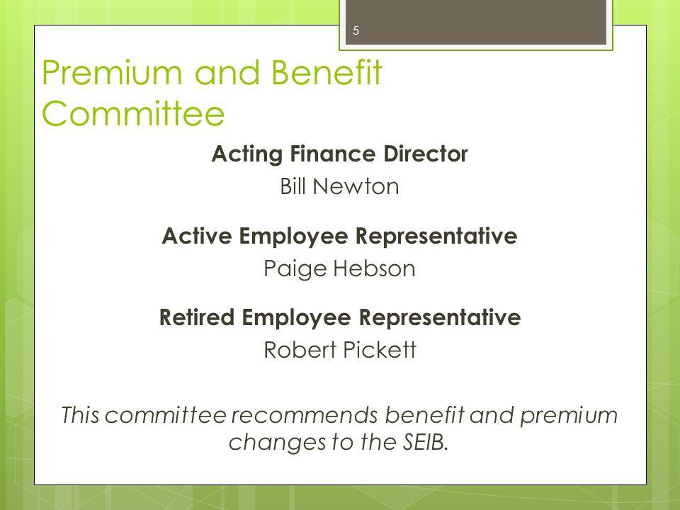 Premium and Benefit Committee Acting Finance Director Bill Newton Active Employee Representative Paige Hebson Retired Employee Representative Robert P