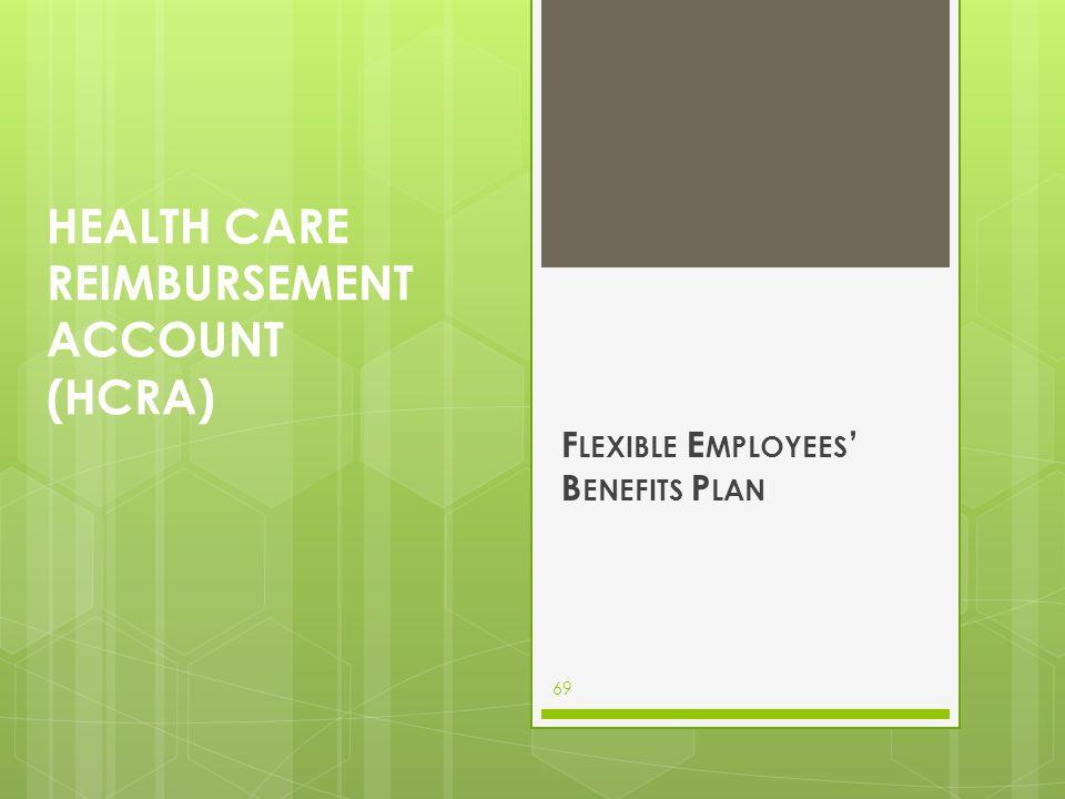 HEALTH CARE REIMBURSEMENT ACCOUNT (HCRA) F LEXIBLE E MPLOYEES ' B ENEFITS P LAN 69