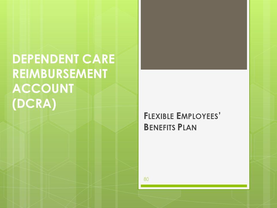 DEPENDENT CARE REIMBURSEMENT ACCOUNT (DCRA) F LEXIBLE E MPLOYEES ' B ENEFITS P LAN 80