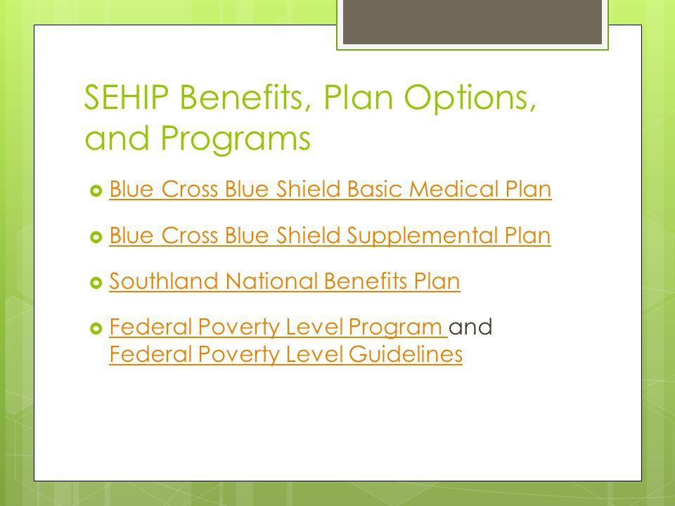 SEHIP Benefits, Plan Options, and Programs  Blue Cross Blue Shield Basic Medical Plan Blue Cross Blue Shield Basic Medical Plan  Blue Cross Blue Shi