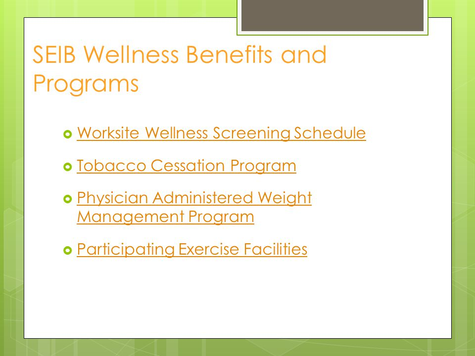 SEIB Wellness Benefits and Programs  Worksite Wellness Screening Schedule Worksite Wellness Screening Schedule  Tobacco Cessation Program Tobacco Ce