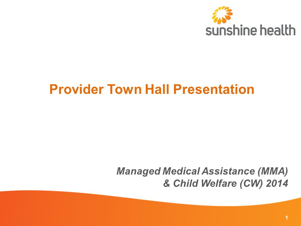 1 Provider Town Hall Presentation Managed Medical Assistance (MMA) & Child Welfare (CW) 2014