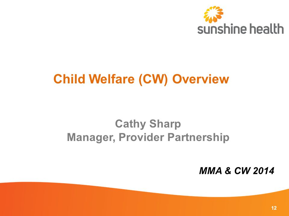12 Child Welfare (CW) Overview MMA & CW 2014 Cathy Sharp Manager, Provider Partnership