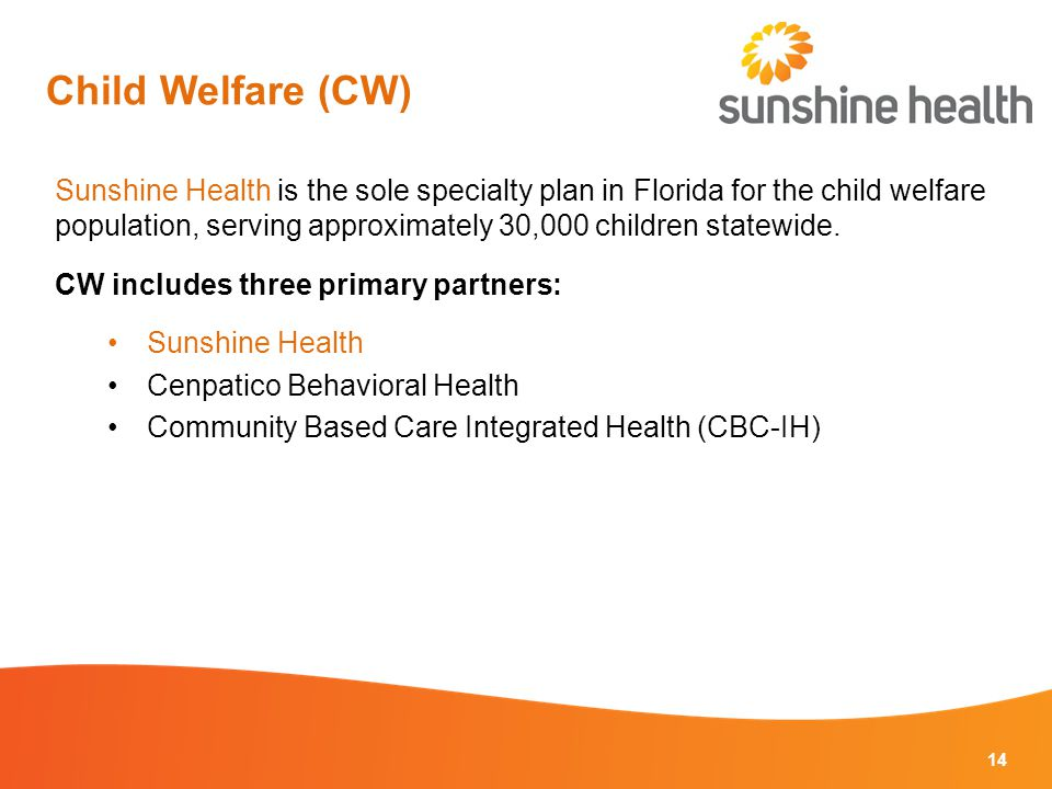Sunshine Health is the sole specialty plan in Florida for the child welfare population, serving approximately 30,000 children statewide.