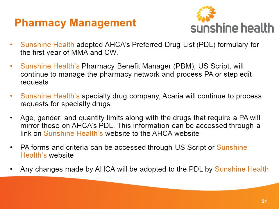 21 Sunshine Health adopted AHCA's Preferred Drug List (PDL) formulary for the first year of MMA and CW.