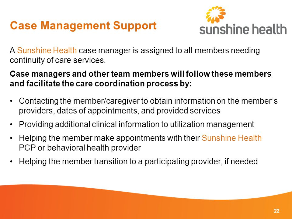 22 A Sunshine Health case manager is assigned to all members needing continuity of care services.