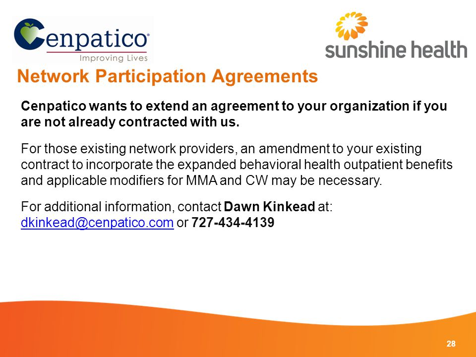 28 Network Participation Agreements Cenpatico wants to extend an agreement to your organization if you are not already contracted with us.