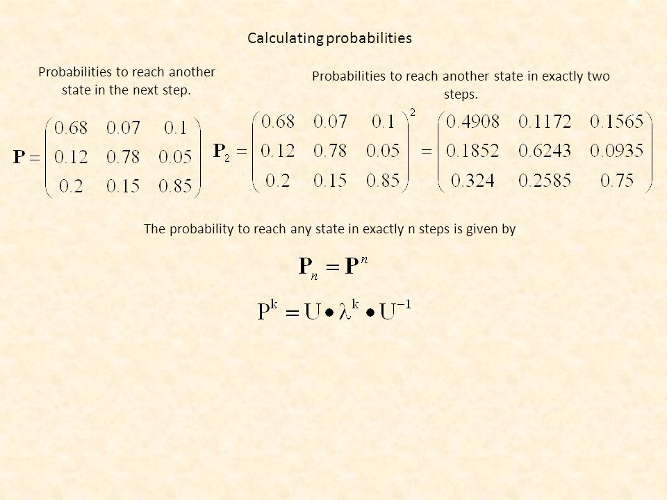 Calculating probabilities Probabilities to reach another state in the next step.