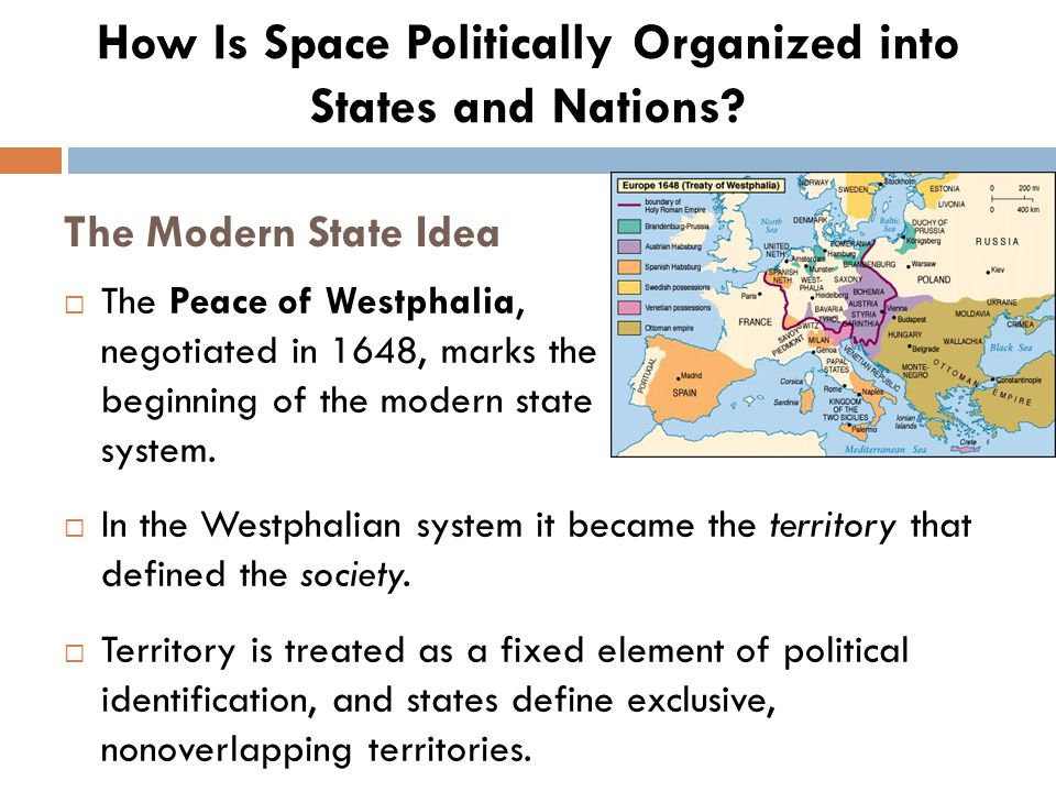 The Modern State Idea  The Peace of Westphalia, negotiated in 1648, marks the beginning of the modern state system.  In the Westphalian system it be