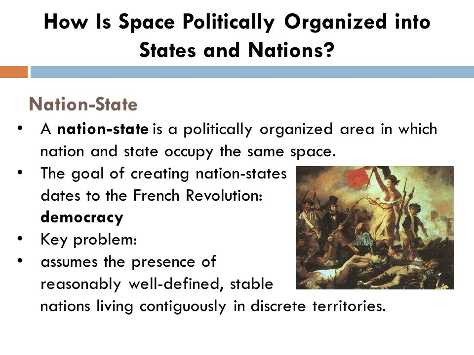 Nation-State A nation-state is a politically organized area in which nation and state occupy the same space. The goal of creating nation-states dates