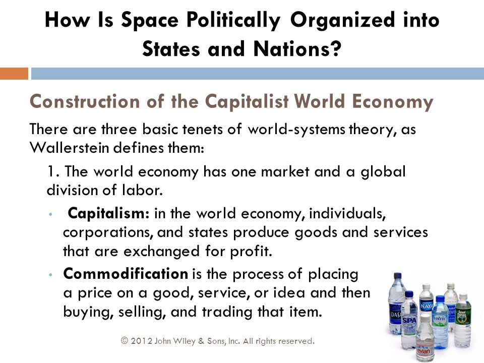 Construction of the Capitalist World Economy © 2012 John Wiley & Sons, Inc. All rights reserved. There are three basic tenets of world-systems theory,