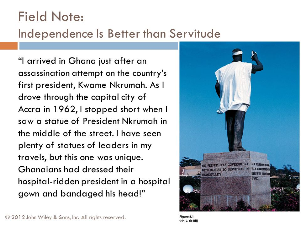 "Field Note: Independence Is Better than Servitude © 2012 John Wiley & Sons, Inc. All rights reserved. ""I arrived in Ghana just after an assassination"