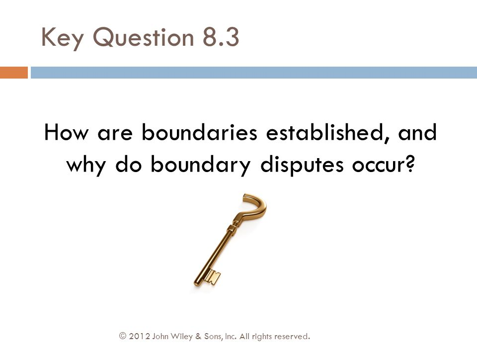 How are boundaries established, and why do boundary disputes occur? Key Question 8.3 © 2012 John Wiley & Sons, Inc. All rights reserved.