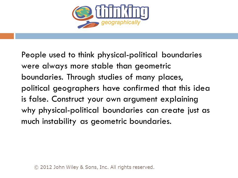 © 2012 John Wiley & Sons, Inc. All rights reserved. People used to think physical-political boundaries were always more stable than geometric boundari