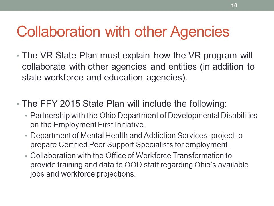 Collaboration with other Agencies The VR State Plan must explain how the VR program will collaborate with other agencies and entities (in addition to state workforce and education agencies).