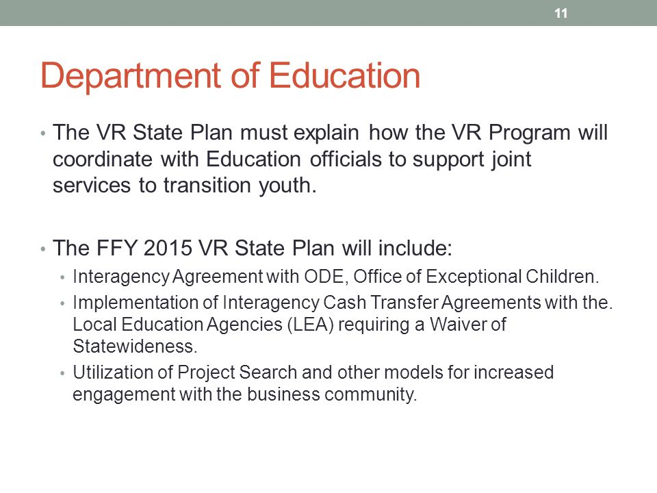 Department of Education The VR State Plan must explain how the VR Program will coordinate with Education officials to support joint services to transition youth.