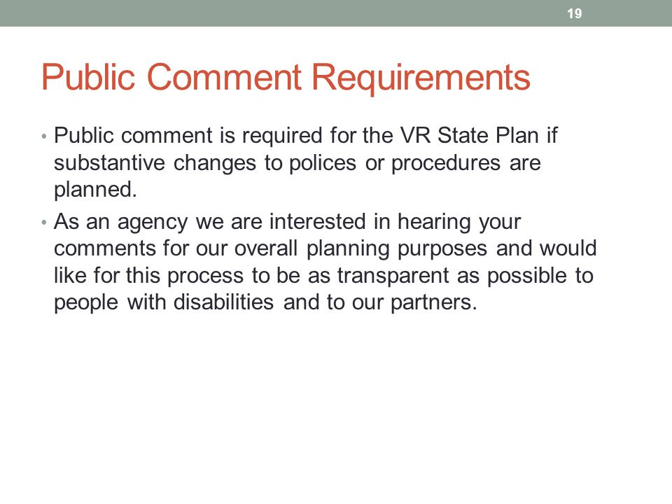 Public Comment Requirements Public comment is required for the VR State Plan if substantive changes to polices or procedures are planned.
