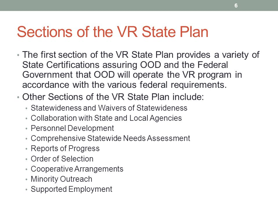Sections of the VR State Plan The first section of the VR State Plan provides a variety of State Certifications assuring OOD and the Federal Government that OOD will operate the VR program in accordance with the various federal requirements.