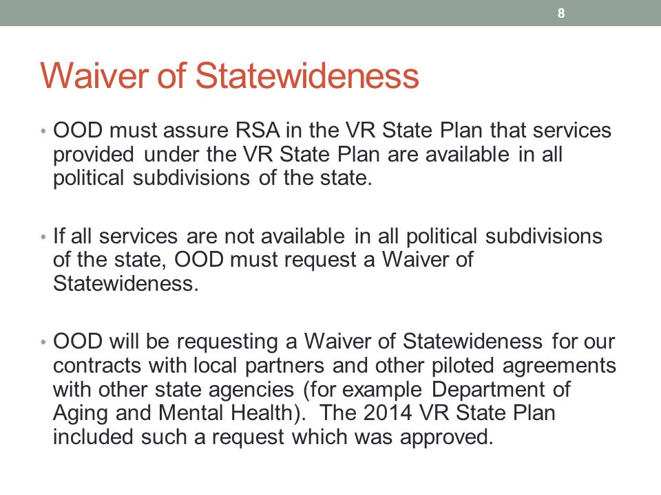 Waiver of Statewideness OOD must assure RSA in the VR State Plan that services provided under the VR State Plan are available in all political subdivisions of the state.