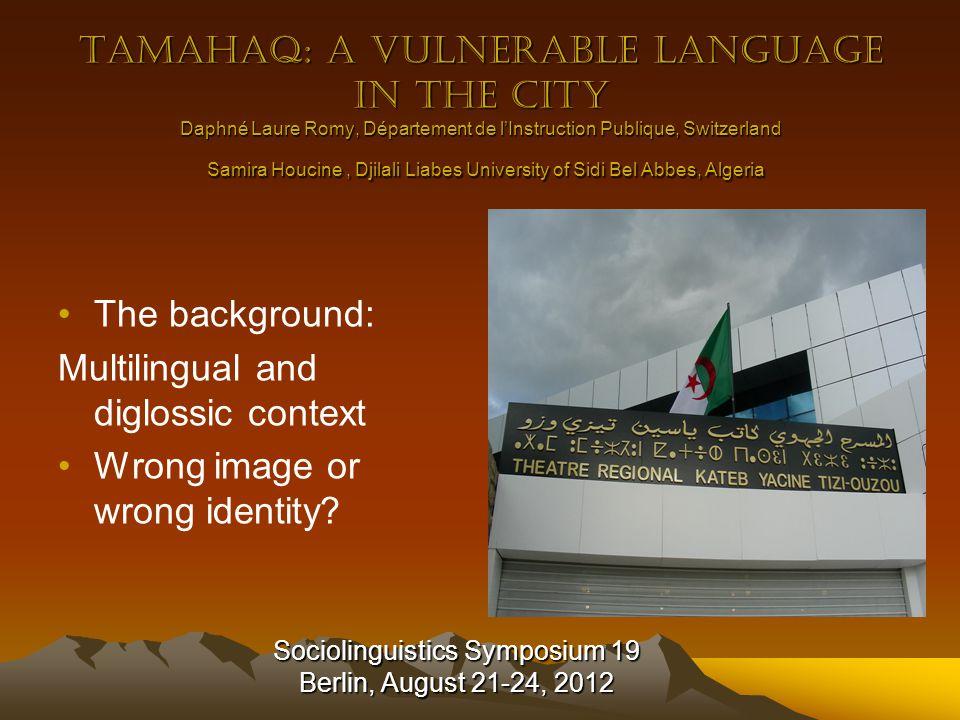 Sociolinguistics Symposium 19 Berlin, August 21-24, 2012 THE TOUAREGS AND ALGERIA ALGERIAN LINGUISTIC SITUATION DEMOGRAPHYLANGUAGES AND PEOPLE Algeria's sociolinguistic landscape (bessah, fi, beli, the verb « dire », inchah allah or « avoir »,yerkhdam fort, activi chouya, amany ma n pardonniche,dillili gosto avonsi lor, avansilqadam, pikani wahed lizoursin, a hittiste (hit mur ), a taxieur, dégoutage,vacancer, défiancer, nerfaza, mariager, parkingueur, chawarmiste, trabendiste, Mdigouti,