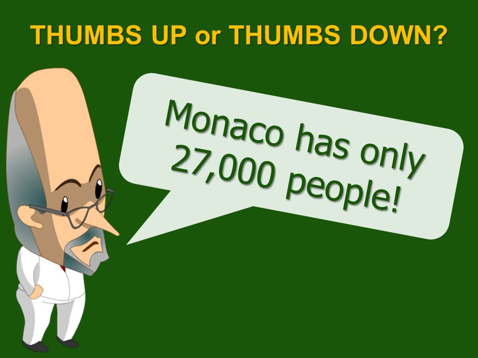 Monaco has only 27,000 people! THUMBS UP or THUMBS DOWN?
