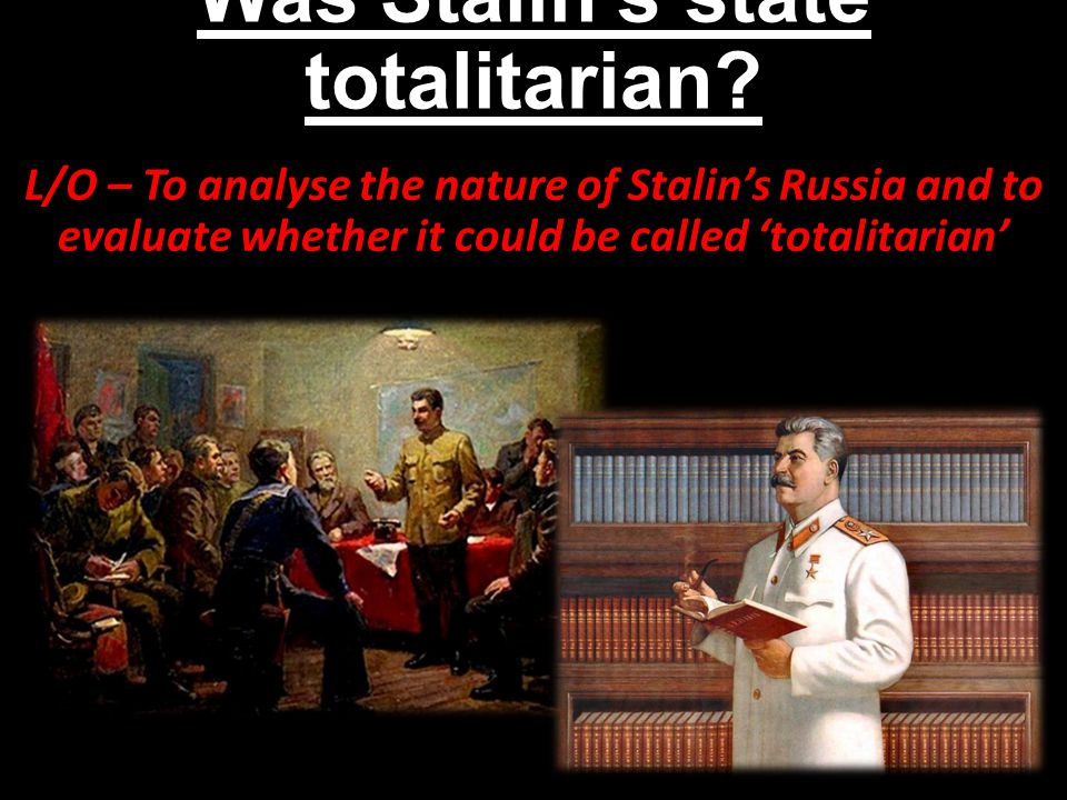 Was Stalin's state totalitarian.
