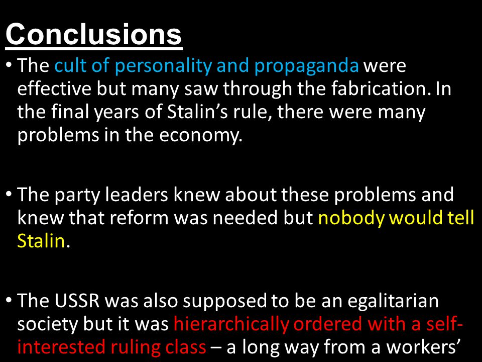 Conclusions The cult of personality and propaganda were effective but many saw through the fabrication.