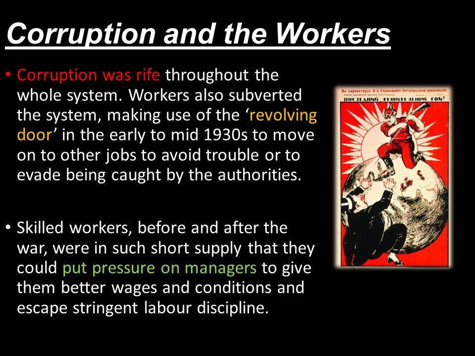 Corruption and the Workers Corruption was rife throughout the whole system.