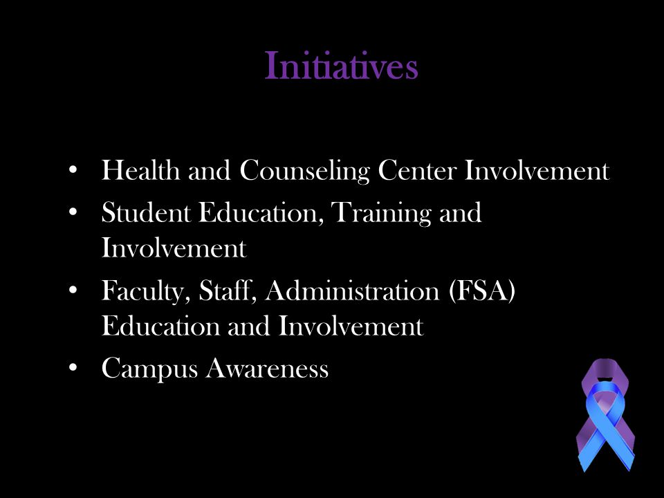 Initiatives Health and Counseling Center Involvement Student Education, Training and Involvement Faculty, Staff, Administration (FSA) Education and Involvement Campus Awareness