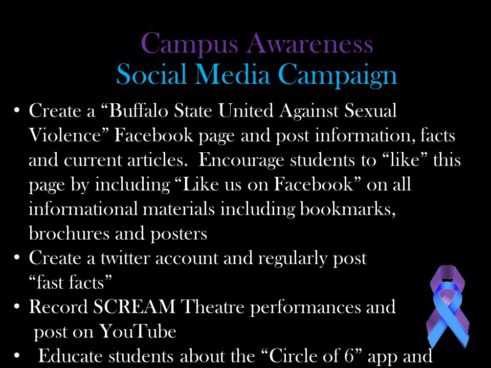 Social Media Campaign Create a Buffalo State United Against Sexual Violence Facebook page and post information, facts and current articles.