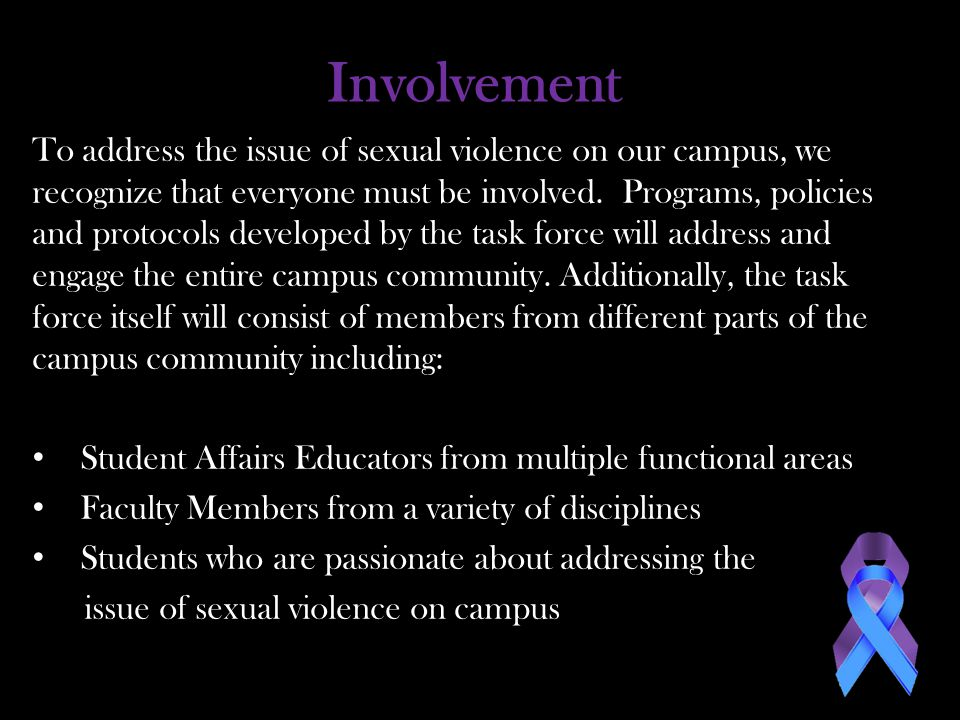 Involvement To address the issue of sexual violence on our campus, we recognize that everyone must be involved.