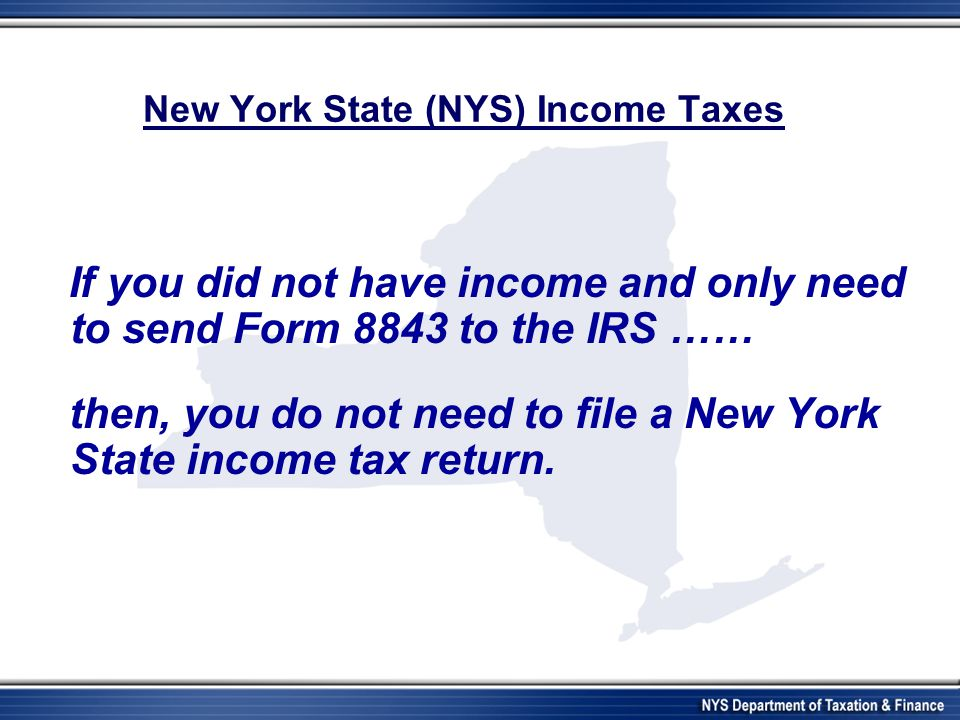 Filing a NYS Income Tax Return  You must first determine if you are considered a NYS resident or a NYS nonresident for income tax purposes.