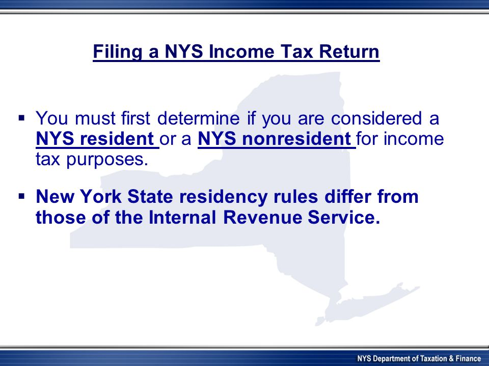 Filing Status Guidelines  If you checked single on your federal income tax return and are required to file a NYS income tax return, you MUST check single as your filing status on your NYS income tax return.