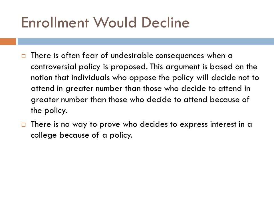 Enrollment Would Decline  There is often fear of undesirable consequences when a controversial policy is proposed.