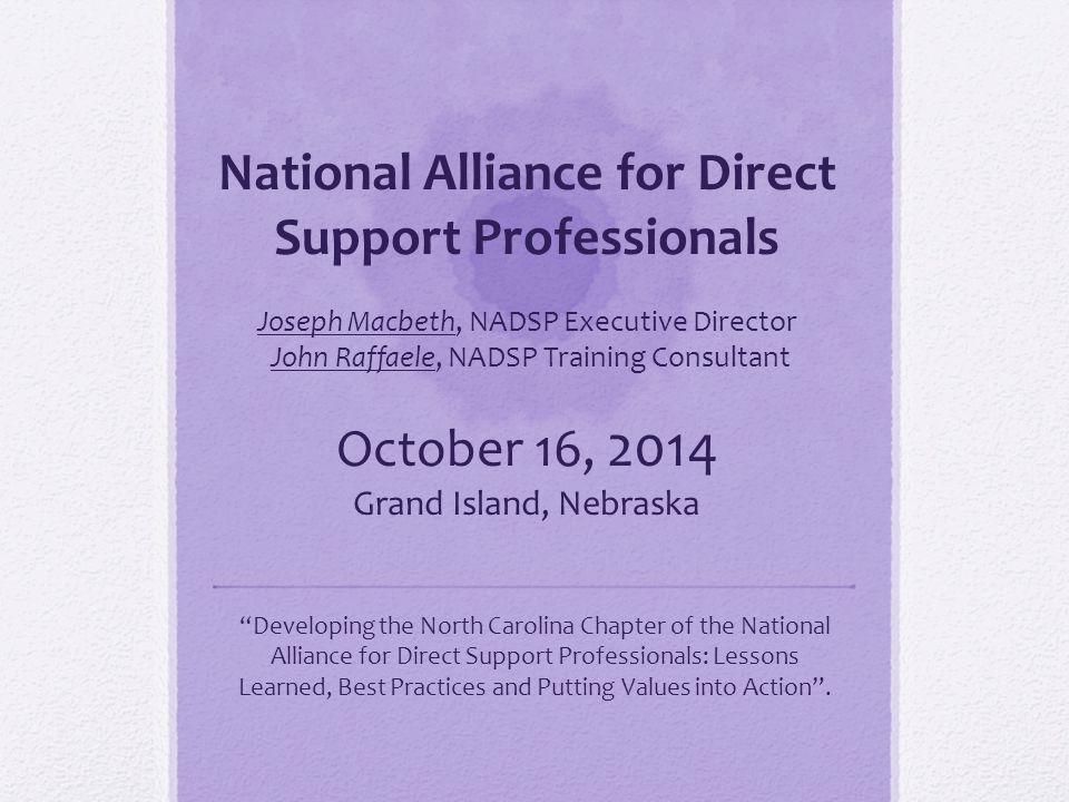 National Alliance for Direct Support Professionals Joseph Macbeth, NADSP Executive Director John Raffaele, NADSP Training Consultant October 16, 2014