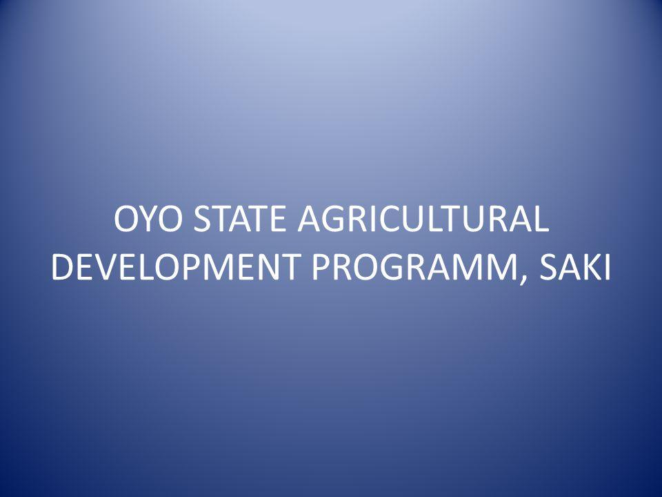 OYO STATE AGRICULTURAL DEVELOPMENT PROGRAMM, SAKI