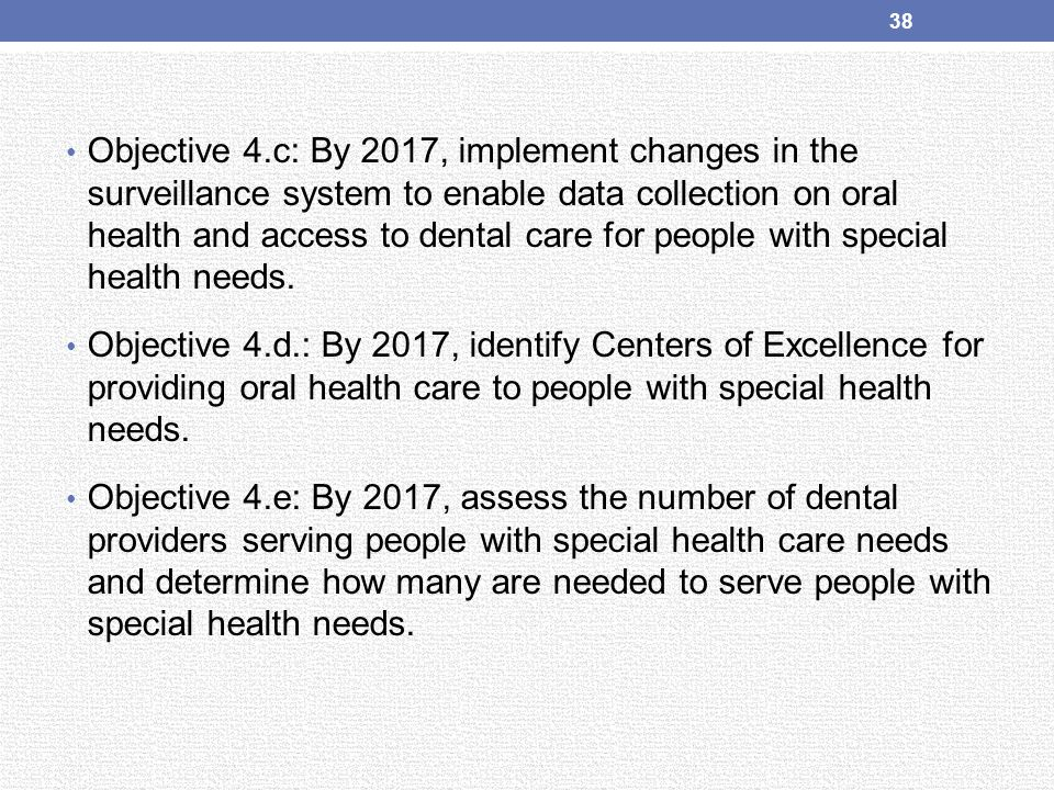 Objective 4.c: By 2017, implement changes in the surveillance system to enable data collection on oral health and access to dental care for people wit