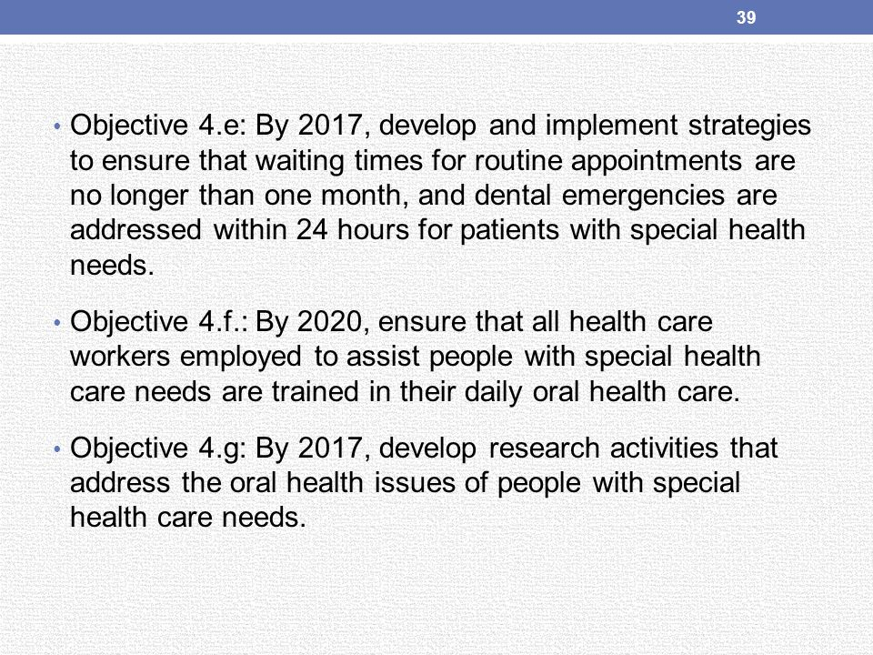 Objective 4.e: By 2017, develop and implement strategies to ensure that waiting times for routine appointments are no longer than one month, and denta