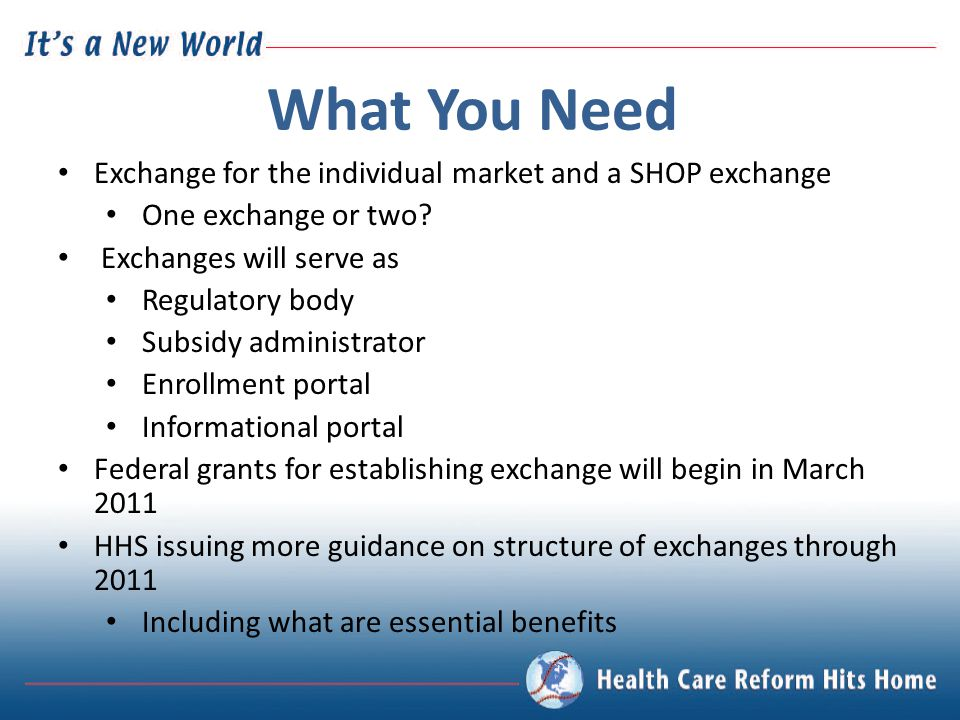 What You Need Exchange for the individual market and a SHOP exchange One exchange or two.