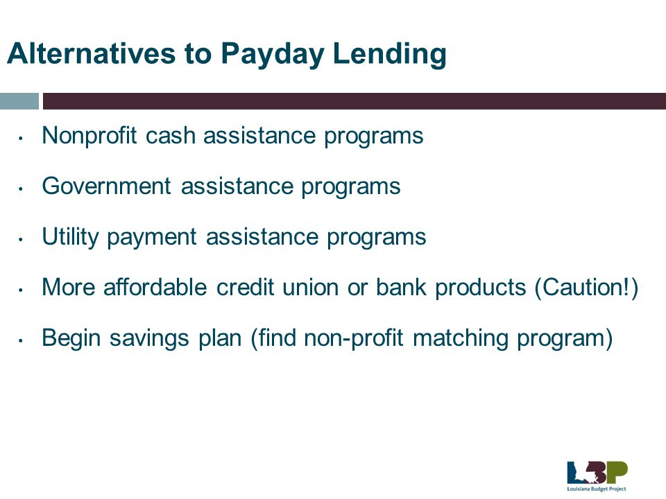 Alternatives to Payday Lending Nonprofit cash assistance programs Government assistance programs Utility payment assistance programs More affordable c