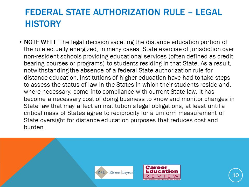 FEDERAL STATE AUTHORIZATION RULE – LEGAL HISTORY NOTE WELL: The legal decision vacating the distance education portion of the rule actually energized,