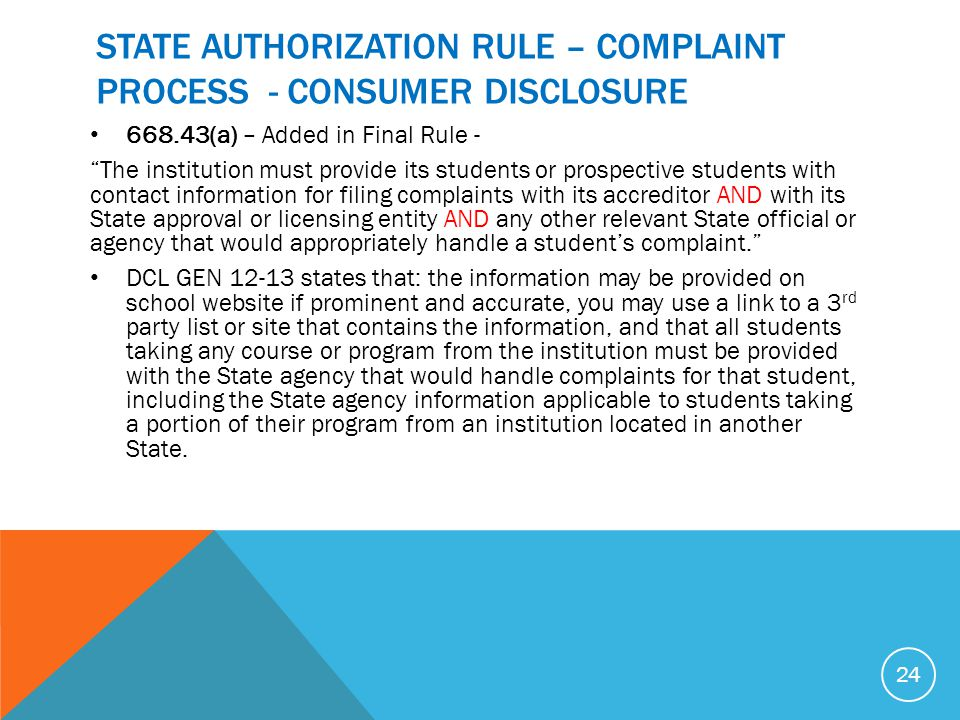 "STATE AUTHORIZATION RULE – COMPLAINT PROCESS - CONSUMER DISCLOSURE 668.43(a) – Added in Final Rule - ""The institution must provide its students or pro"