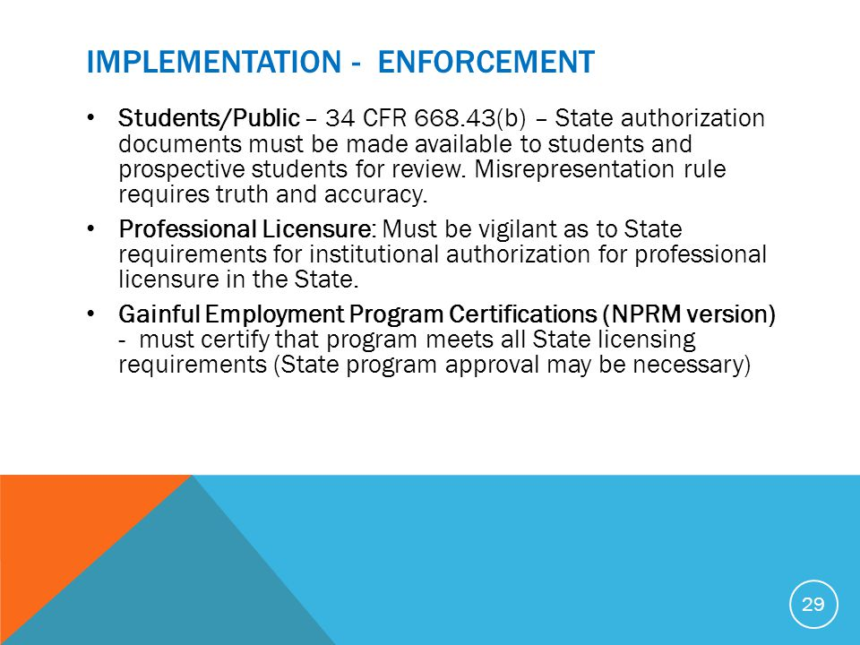 IMPLEMENTATION - ENFORCEMENT Students/Public – 34 CFR 668.43(b) – State authorization documents must be made available to students and prospective stu
